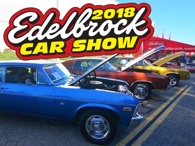 13th Annual Edelbrock Car Show – Sat, May 5, 2018