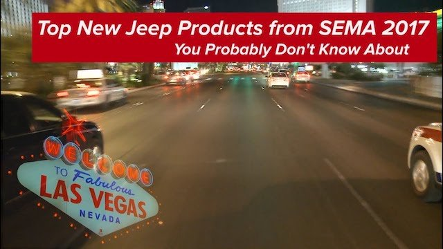Top Jeep Products from Sema 2017 You Probably Don't Know About